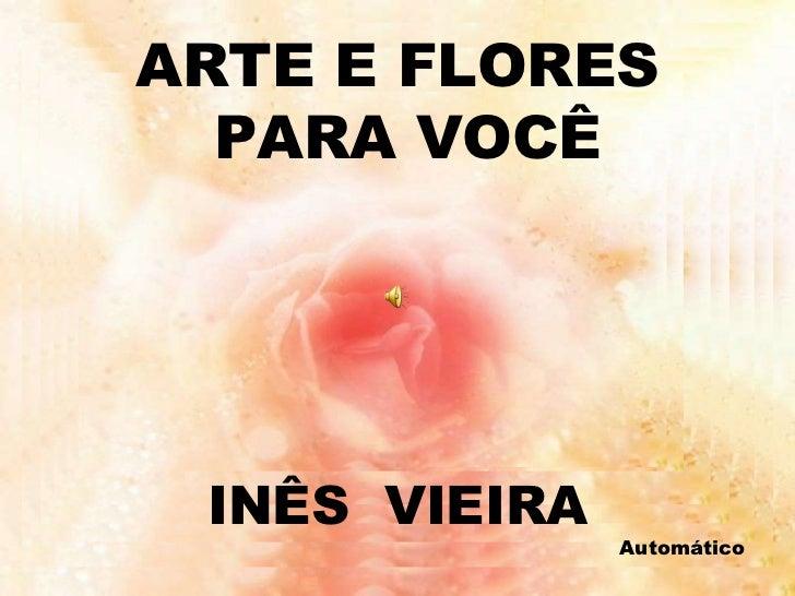 ARTE E FLORES PARA VOCÊ INÊS  VIEIRA Automático