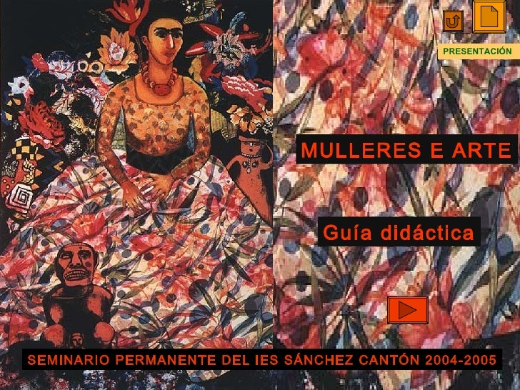 MULLERES E ARTE Guía didáctica SEMINARIO PERMANENTE DEL IES SÁNCHEZ CANTÓN 2004-2005 PRESENTACIÓN
