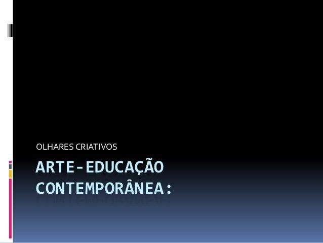 OLHARES CRIATIVOSARTE-EDUCAÇÃOCONTEMPORÂNEA: