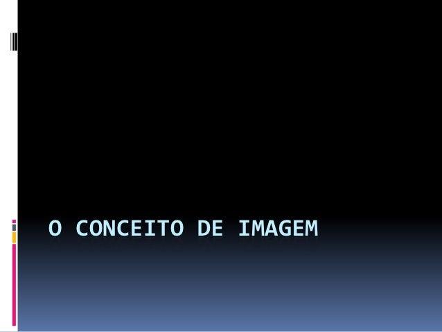 O CONCEITO DE IMAGEM