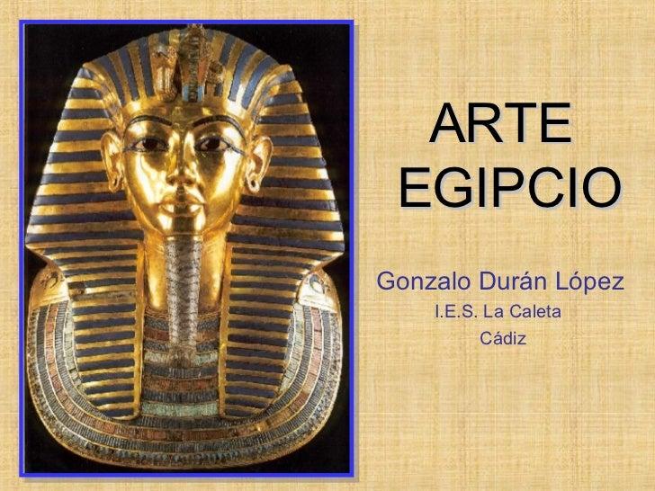 ARTE  EGIPCIO Gonzalo Durán López I.E.S. La Caleta  Cádiz