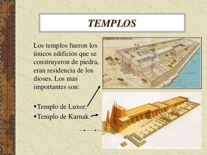 TEMPLOS  Los templos fueron los únicos edificios que se construyeron de piedra, eran residencia de los dioses. Los mas imp...