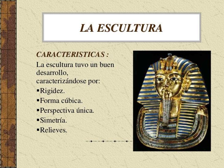 LA ESCULTURA  CARACTERISTICAS : La escultura tuvo un buen desarrollo, caracterizándose por:  Rigidez.  Forma cúbica.  Pers...