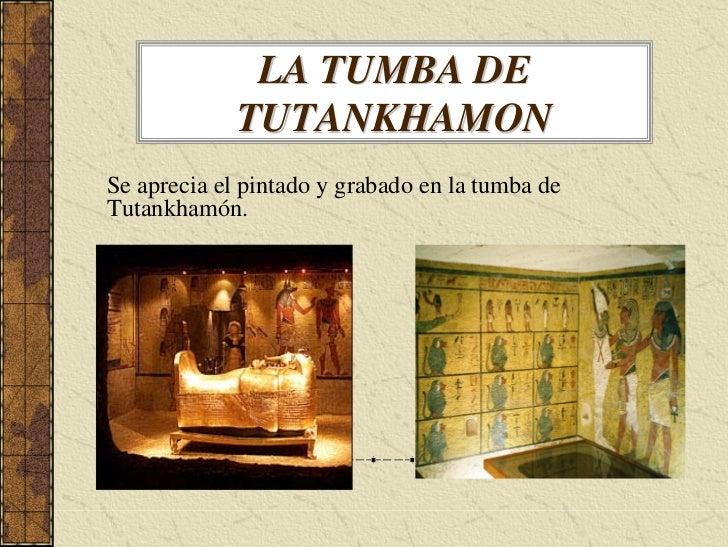 LA TUMBA DE              TUTANKHAMON Se aprecia el pintado y grabado en la tumba de Tutankhamón.