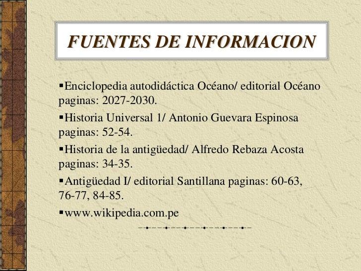 FUENTES DE INFORMACION   Enciclopedia autodidáctica Océano/ editorial Océano paginas: 2027-2030.  Historia Universal 1/ An...