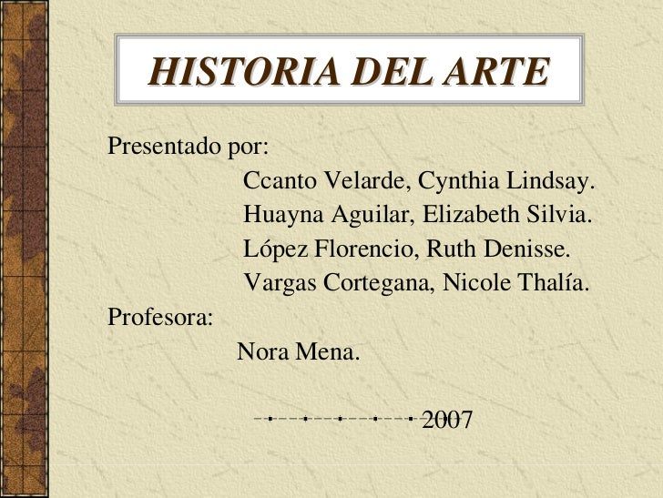 HISTORIA DEL ARTE Presentado por:             Ccanto Velarde, Cynthia Lindsay.             Huayna Aguilar, Elizabeth Silvi...