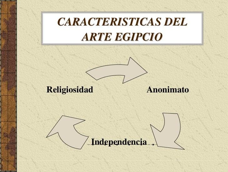 CARACTERISTICAS DEL      ARTE EGIPCIO                           Anonimato Religiosidad                Independencia