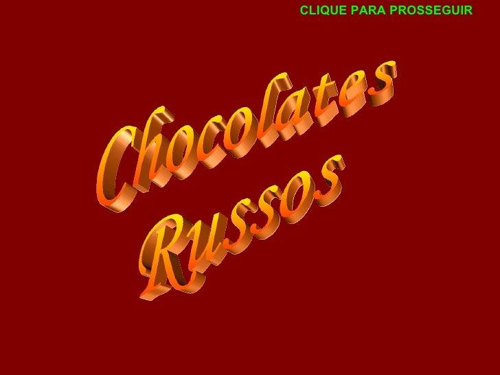 Chocolates Russos CLIQUE PARA PROSSEGUIR