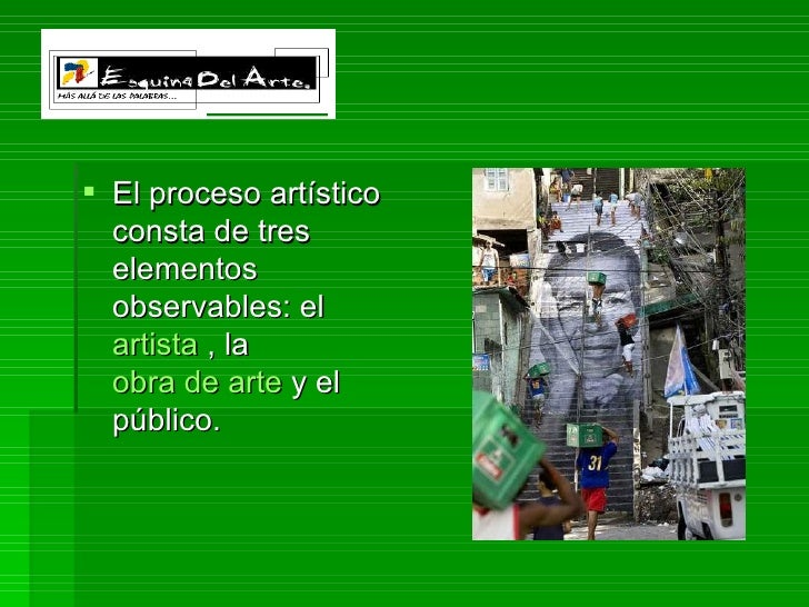<ul><li>El proceso artístico consta de tres elementos observables: el  artista  , la  obra de arte  y el público.  </li></ul>