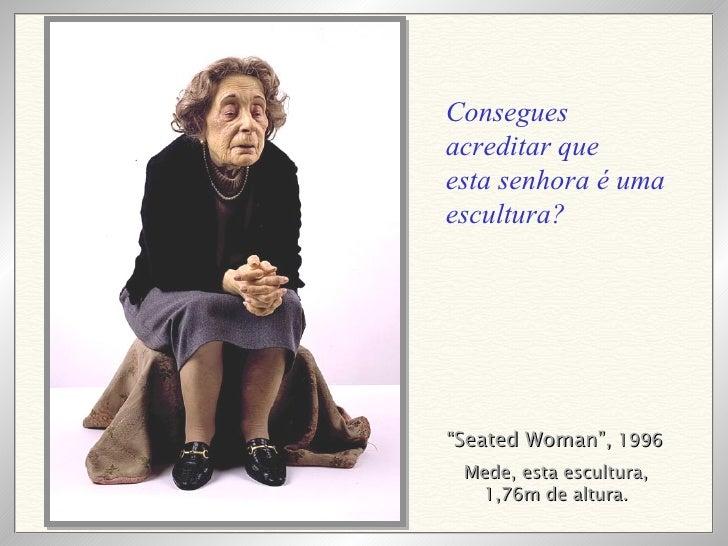 """"""" Seated Woman"""",  1996 Mede, esta escultura, 1,76m de altura. Consegues acreditar que esta senhora é uma escultura?"""