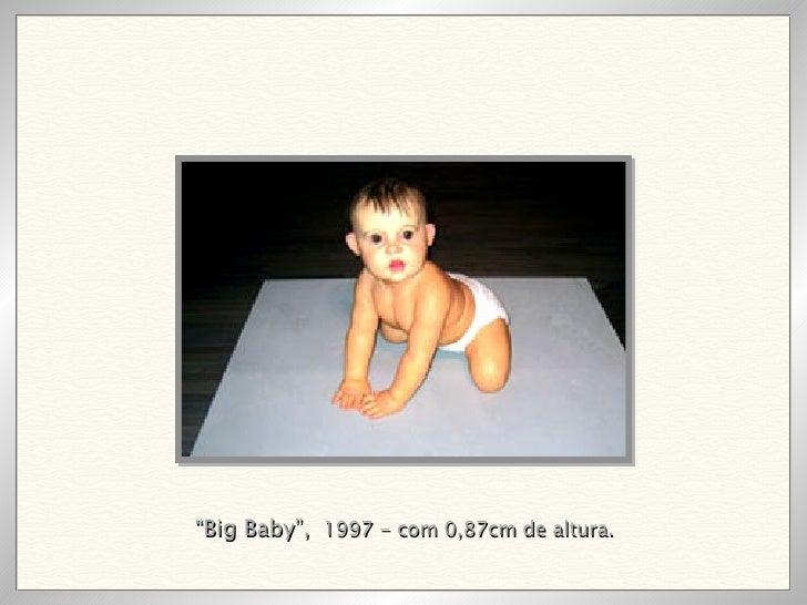 """"""" Big Baby"""",   1997 - com 0,87cm de altura."""