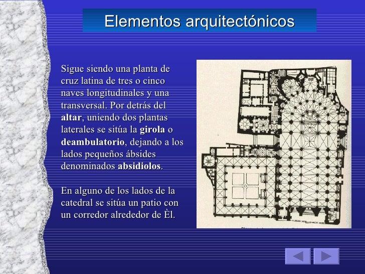 Elementos arquitectónicos Sigue siendo una planta de cruz latina de tres o cinco naves longitudinales y una transversal. P...