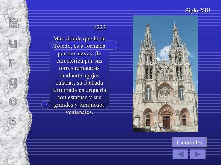 Más simple que la de Toledo, está formada por tres naves. Se caracteriza por sus torres rematadas mediante agujas caladas,...