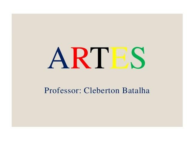 ARTES Professor: Cleberton Batalha