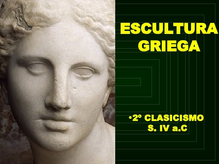 ESCULTURA GRIEGA <ul><li>2º CLASICISMO  S. IV a.C </li></ul>