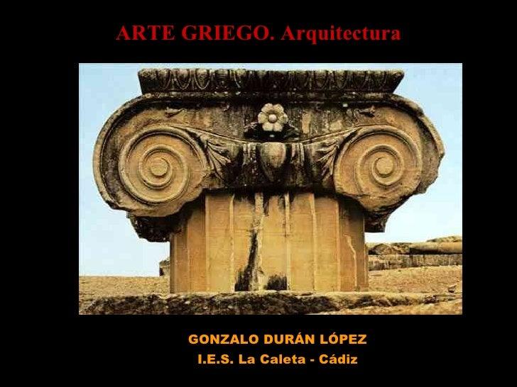 ARTE GRIEGO. Arquitectura GONZALO DURÁN LÓPEZ I.E.S. La Caleta - Cádiz