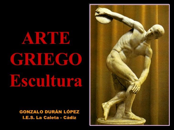 ARTE GRIEGO Escultura GONZALO DURÁN LÓPEZ I.E.S. La Caleta - Cádiz