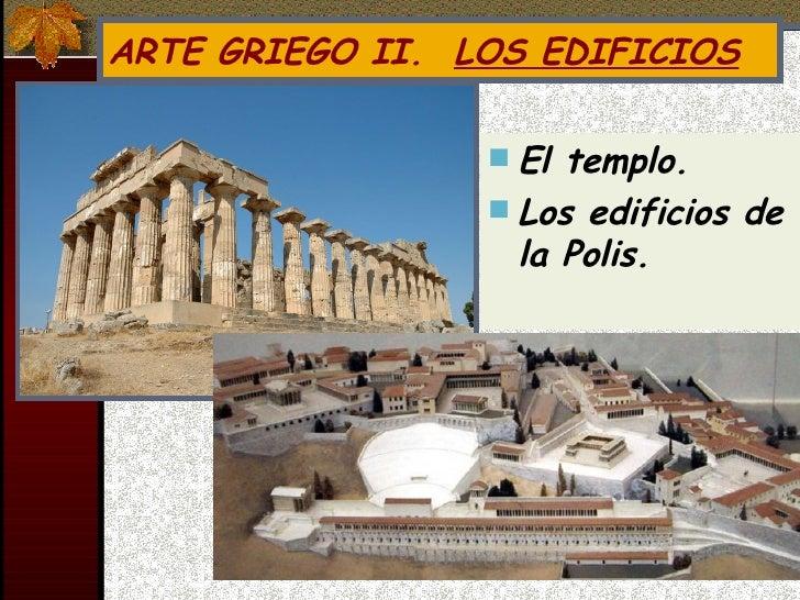 ARTE GRIEGO II.  LOS EDIFICIOS <ul><li>El templo. </li></ul><ul><li>Los edificios de la Polis. </li></ul>