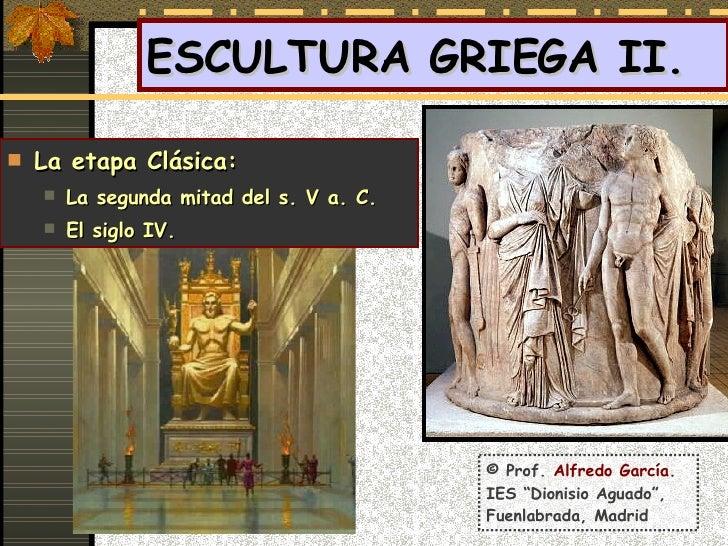 ESCULTURA GRIEGA II.  <ul><li>La etapa Clásica: </li></ul><ul><ul><li>La segunda mitad del s. V a. C. </li></ul></ul><ul><...