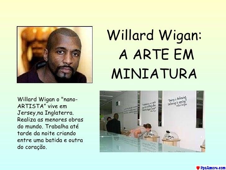 "Willard Wigan:   A ARTE EM MINIATURA Willard Wigan o ""nano-ARTISTA"" vive em Jersey,na Inglaterra. Realiza as menores ..."