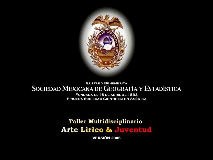 Ilustre y Benemérita S OCIEDAD  M EXICANA DE  G EOGRAFÍA Y  E STADÍSTICA Fundada el 18 de abril de 1833 Primera Sociedad C...