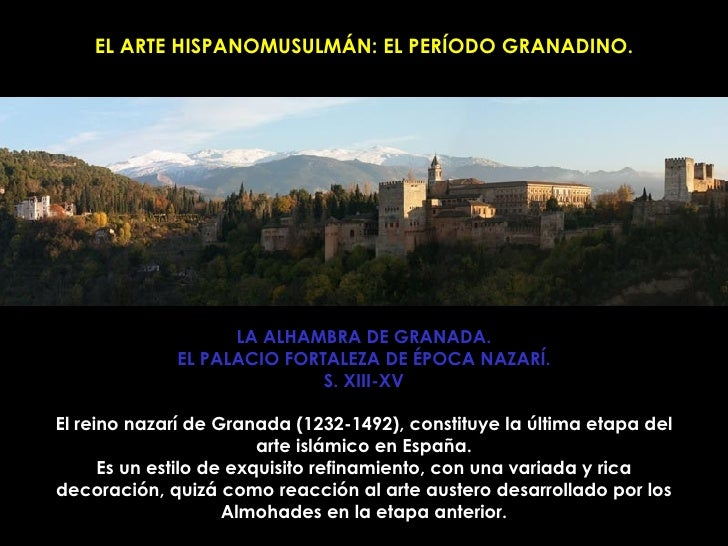 EL ARTE HISPANOMUSULMÁN: EL PERÍODO GRANADINO. LA ALHAMBRA DE GRANADA. EL PALACIO FORTALEZA DE ÉPOCA NAZARÍ. S. XIII-XV El...