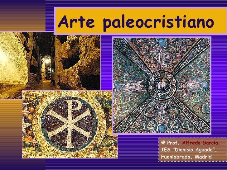 """Arte paleocristiano © Prof.  Alfredo García. IES """"Dionisio Aguado"""", Fuenlabrada, Madrid"""
