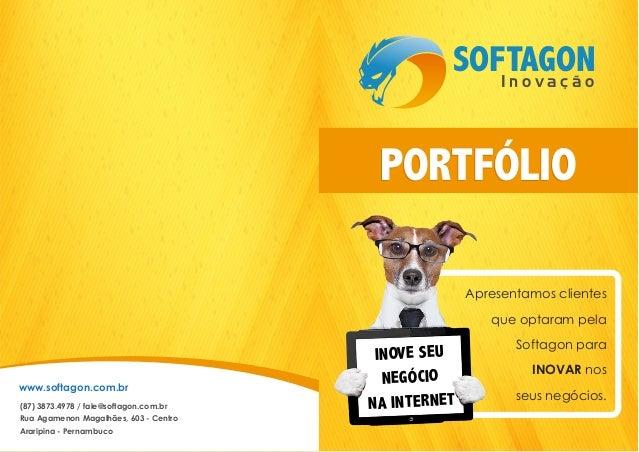 SOFTAGONI n o v a ç ã o PORTFÓLIOPORTFÓLIO INOVE SEU NEGÓCIO NA INTERNET Apresentamos clientes que optaram pela Softagon p...