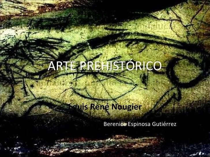 ARTE PREHISTÓRICO Louis René Nougier Berenice Espinosa Gutiérrez