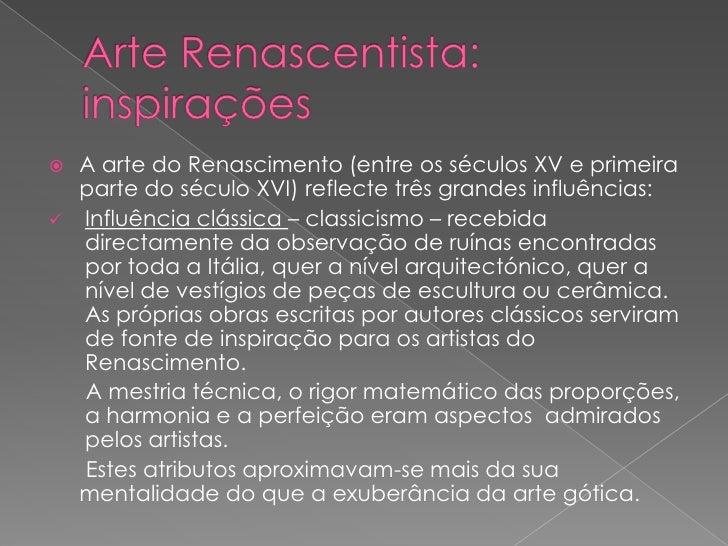  A arte do Renascimento (entre os séculos XV e primeira   parte do século XVI) reflecte três grandes influências:  Influ...