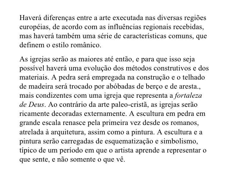 Haverá diferenças entre a arte executada nas diversas regiões européias, de acordo com as influências regionais recebidas,...