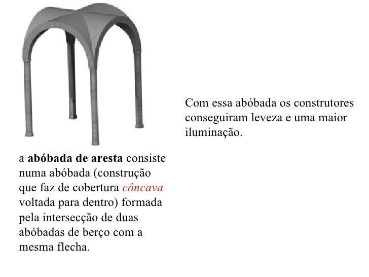 a  abóbada de aresta  consiste numa abóbada (construção que faz de cobertura  côncava  voltada para dentro) formada pela i...