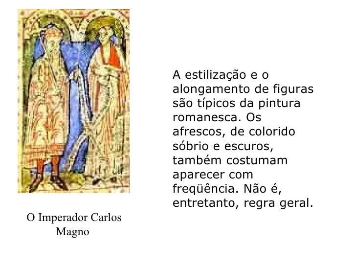 O Imperador Carlos Magno  A estilização e o alongamento de figuras são típicos da pintura romanesca. Os afrescos, de color...