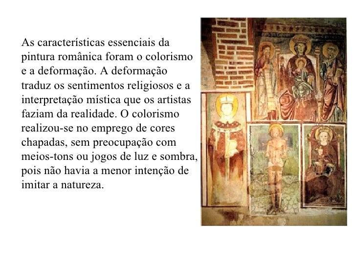 As características essenciais da pintura românica foram o colorismo e a deformação. A deformação traduz os sentimentos rel...