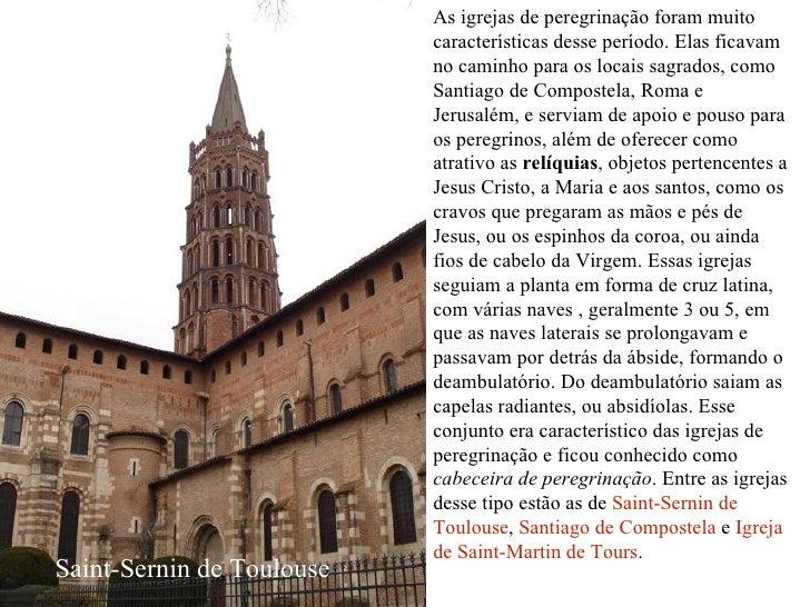 As igrejas de peregrinação foram muito características desse período. Elas ficavam no caminho para os locais sagrados, com...