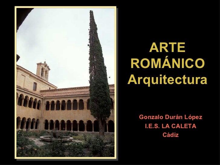 ARTE ROMÁNICO Arquitectura Gonzalo Durán López I.E.S. LA CALETA Cádiz