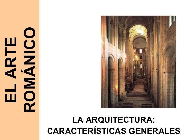 LA ARQUITECTURA: CARACTERÍSTICAS GENERALES EL ARTE ROMÁNICO