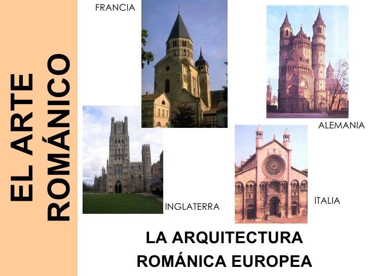 LA ARQUITECTURA ROMÁNICA EUROPEA FRANCIA ALEMANIA INGLATERRA ITALIA EL ARTE ROMÁNICO