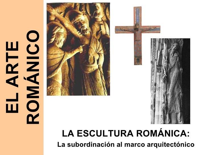 LA ESCULTURA ROMÁNICA: La subordinación al marco arquitectónico EL ARTE ROMÁNICO