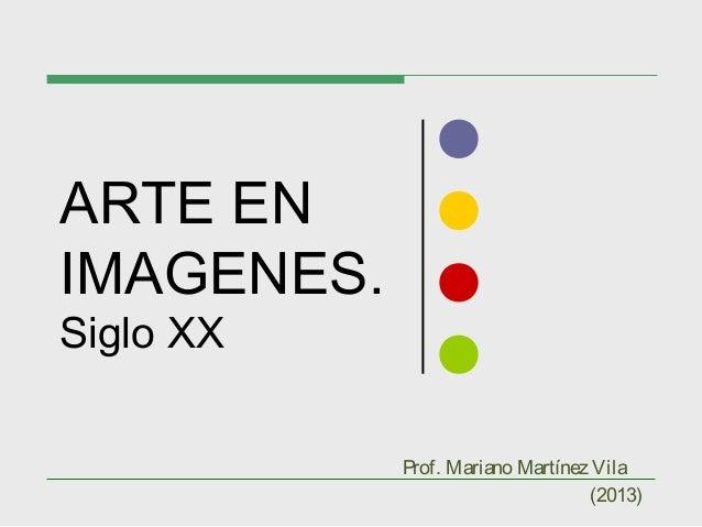 ARTE EN IMAGENES. Siglo XX (2013) Prof. Mariano Martínez Vila