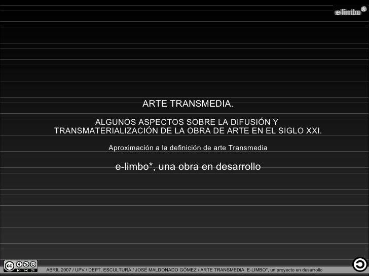 ARTE TRANSMEDIA. ALGUNOS ASPECTOS SOBRE LA DIFUSIÓN Y  TRANSMATERIALIZACIÓN DE LA OBRA DE ARTE EN EL SIGLO XXI. Aproximaci...