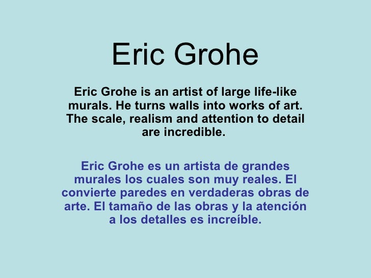 Eric Grohe Eric Grohe is an artist of large life-like murals. He turns walls into works of art. The scale, realism and att...