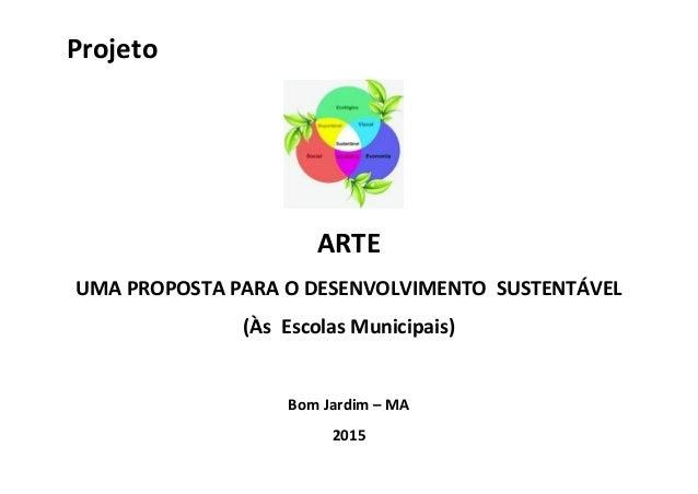 Projeto ARTE UMA PROPOSTA PARA O DESENVOLVIMENTO SUSTENTÁVEL (Às Escolas Municipais) Bom Jardim – MA 2015