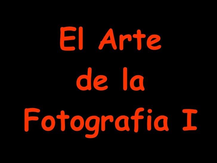 El Arte de la Fotografia I
