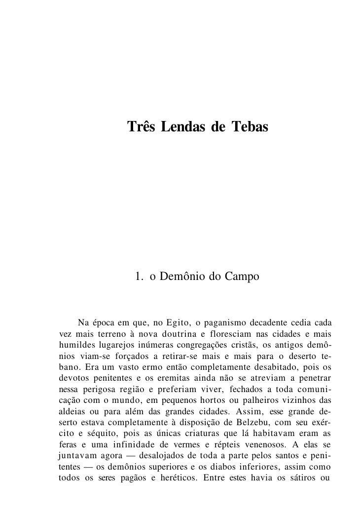Três Lendas de Tebas                       1. o Demônio do Campo        Na época em que, no Egito, o paganismo decadente c...