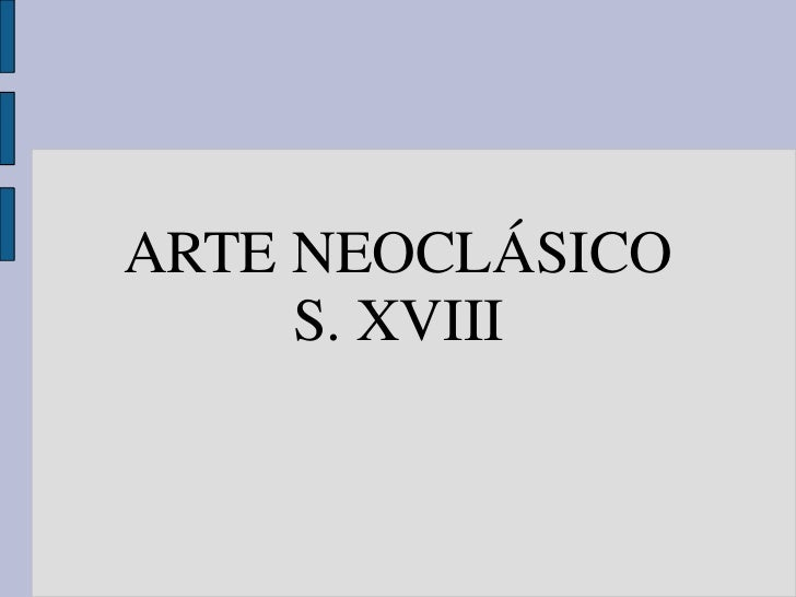 ARTE NEOCLÁSICO      S. XVIII