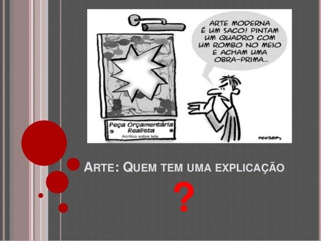 ARTE: QUEM TEM UMA EXPLICAÇÃO  ?
