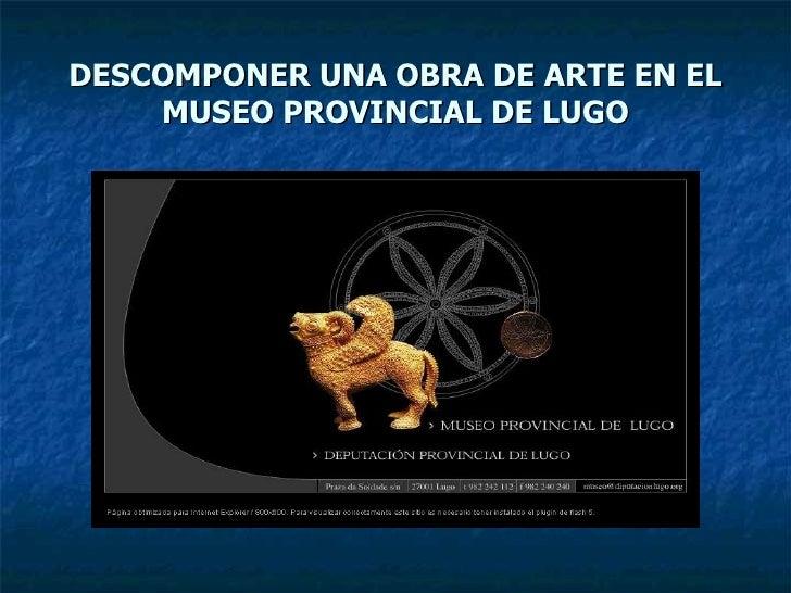 DESCOMPONER UNA OBRA DE ARTE EN EL MUSEO PROVINCIAL DE LUGO