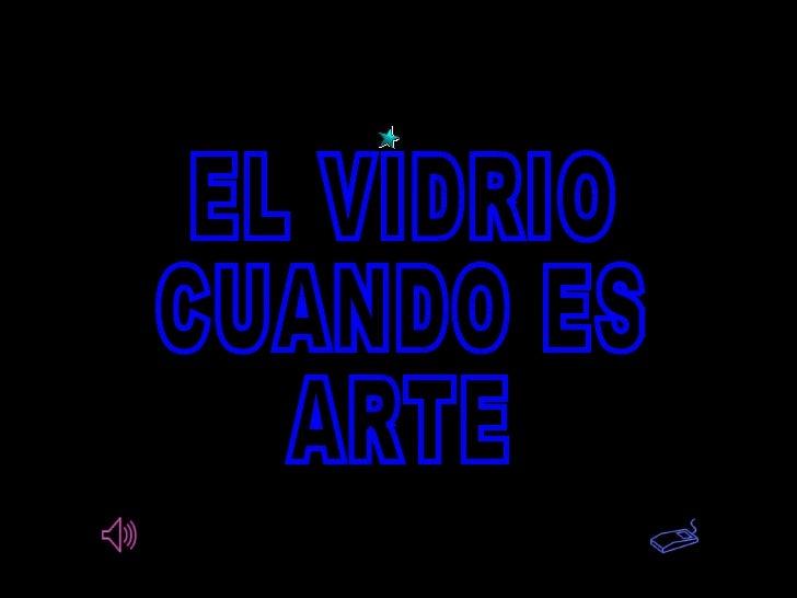 EL VIDRIO CUANDO ES ARTE