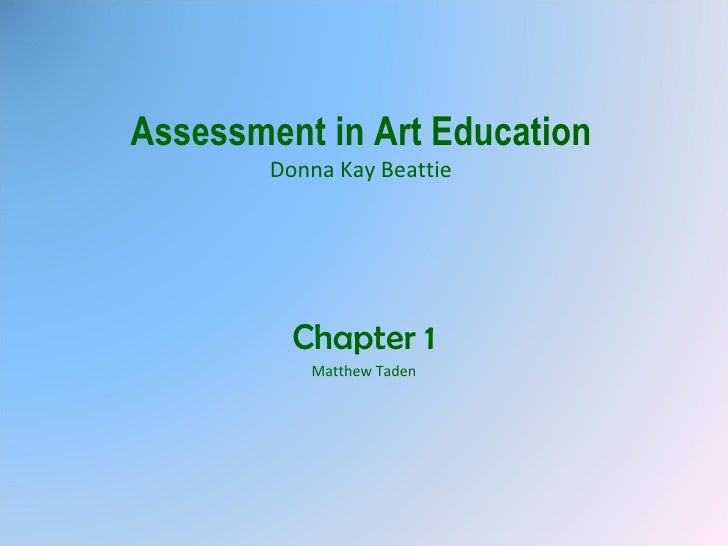 Assessment in Art Education Donna Kay Beattie Chapter 1 Matthew Taden